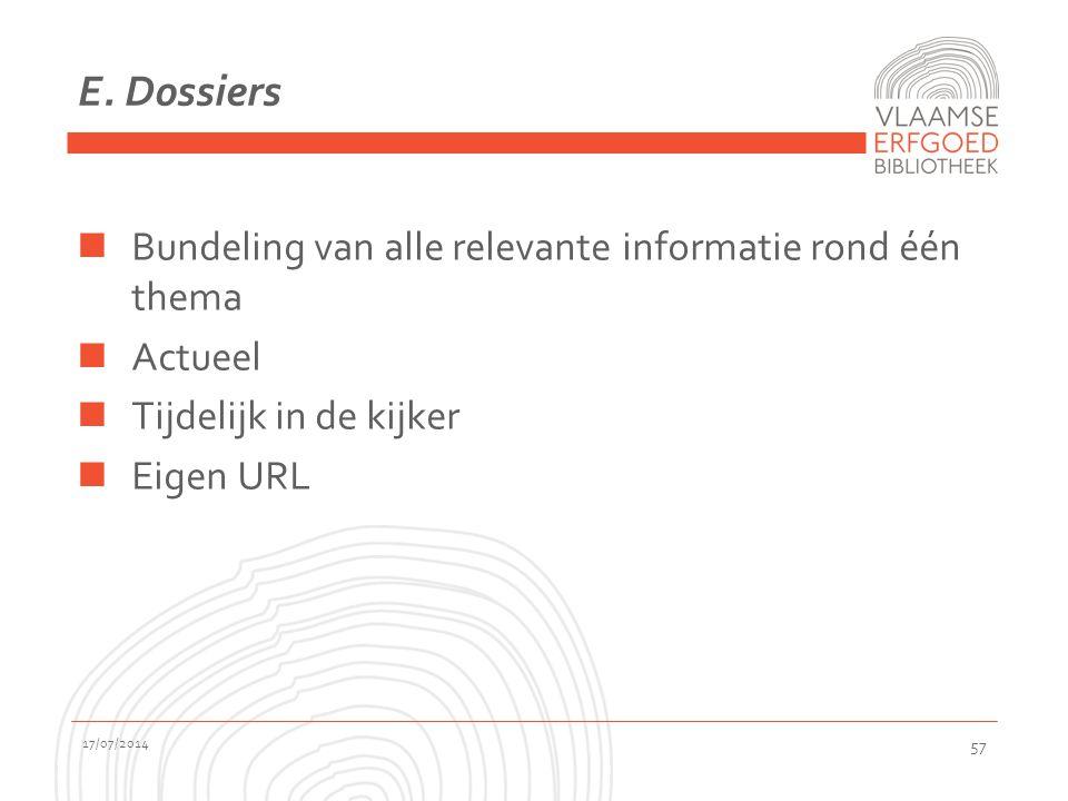E. Dossiers Bundeling van alle relevante informatie rond één thema Actueel Tijdelijk in de kijker Eigen URL 17/07/2014 57
