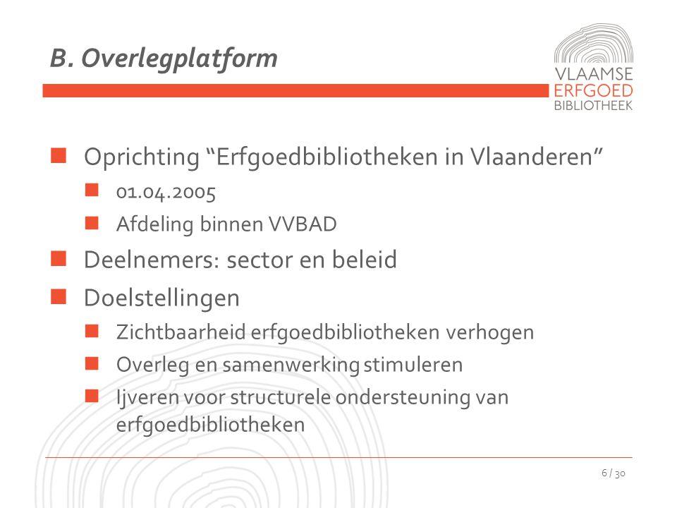 """B. Overlegplatform Oprichting """"Erfgoedbibliotheken in Vlaanderen"""" 01.04.2005 Afdeling binnen VVBAD Deelnemers: sector en beleid Doelstellingen Zichtba"""