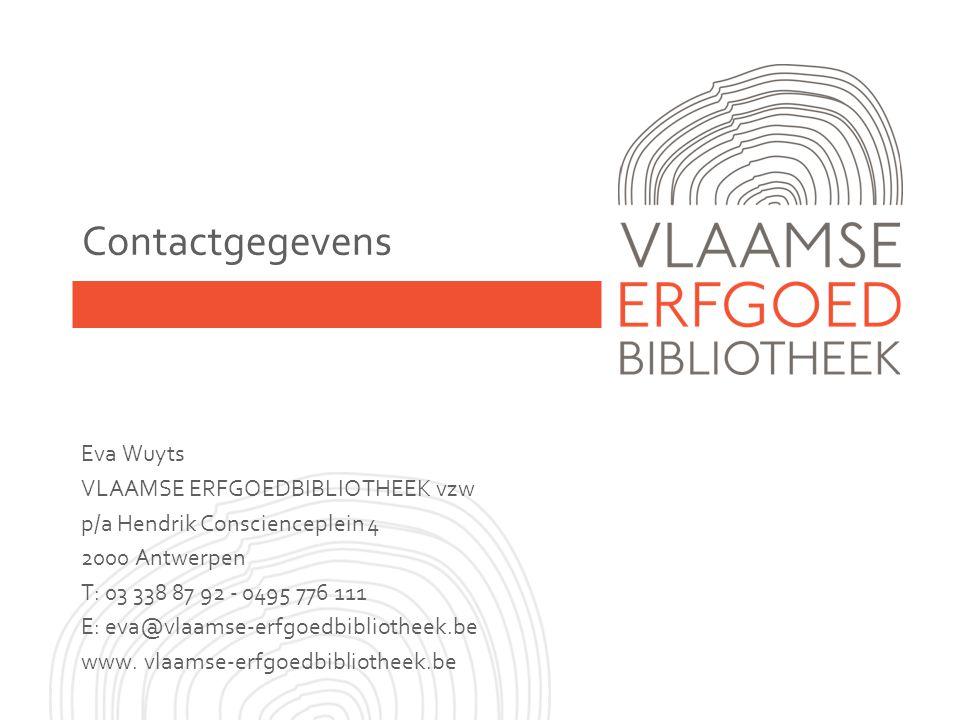 Contactgegevens Eva Wuyts VLAAMSE ERFGOEDBIBLIOTHEEK vzw p/a Hendrik Conscienceplein 4 2000 Antwerpen T: 03 338 87 92 - 0495 776 111 E: eva@vlaamse-erfgoedbibliotheek.be www.