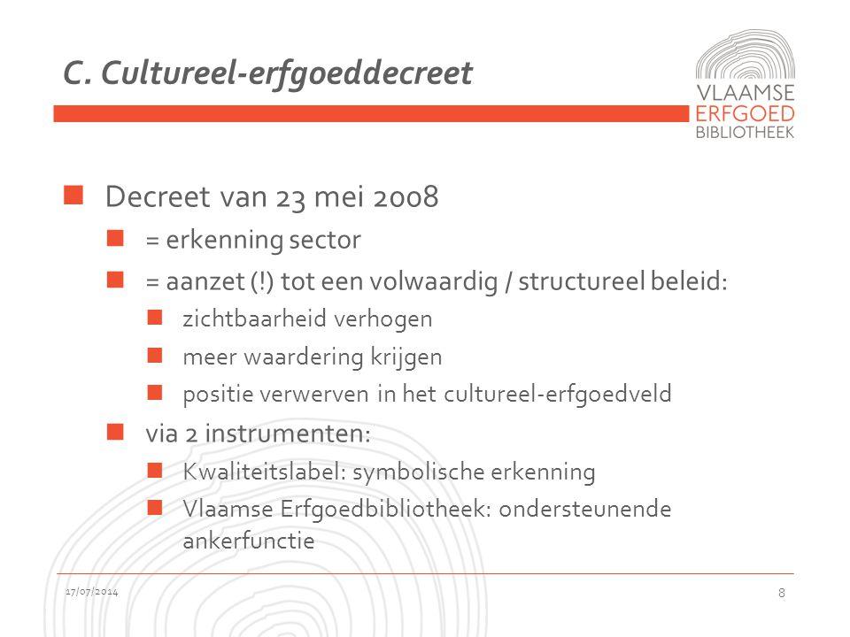 C. Cultureel-erfgoeddecreet Decreet van 23 mei 2008 = erkenning sector = aanzet (!) tot een volwaardig / structureel beleid: zichtbaarheid verhogen me