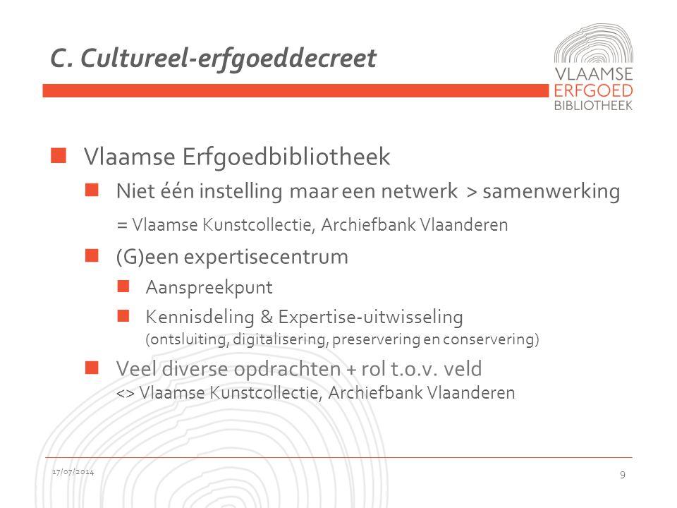C. Cultureel-erfgoeddecreet Vlaamse Erfgoedbibliotheek Niet één instelling maar een netwerk > samenwerking = Vlaamse Kunstcollectie, Archiefbank Vlaan