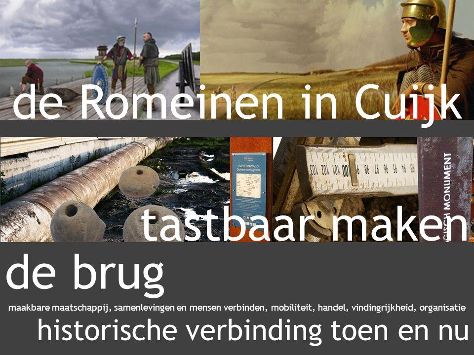 de Romeinen in Cuijk tastbaar maken maakbare maatschappij, samenlevingen en mensen verbinden, mobiliteit, handel, vindingrijkheid, organisatie de brug historische verbinding toen en nu