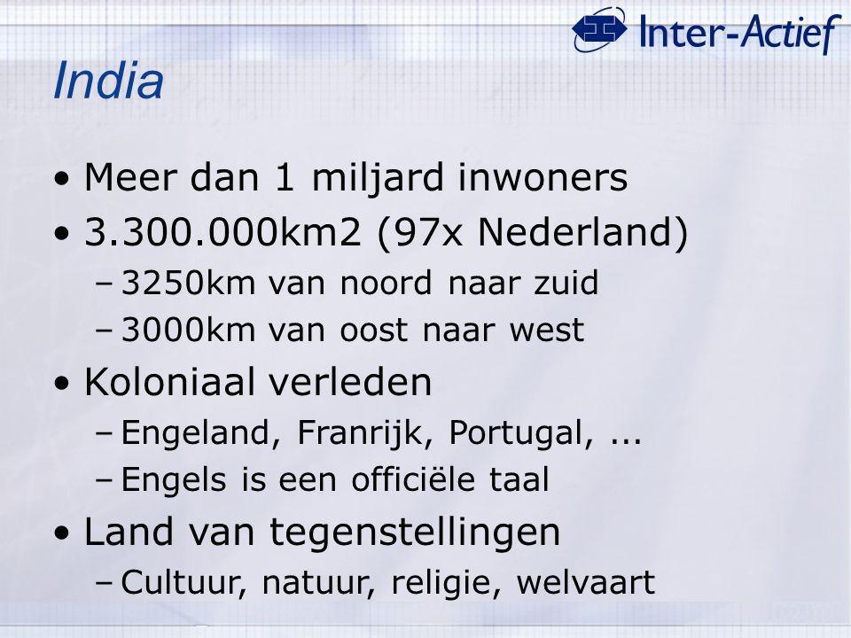 India Meer dan 1 miljard inwoners 3.300.000km2 (97x Nederland) –3250km van noord naar zuid –3000km van oost naar west Koloniaal verleden –Engeland, Fr
