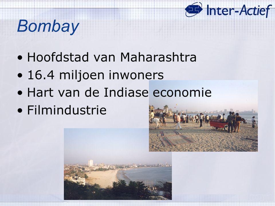 Bombay Hoofdstad van Maharashtra 16.4 miljoen inwoners Hart van de Indiase economie Filmindustrie