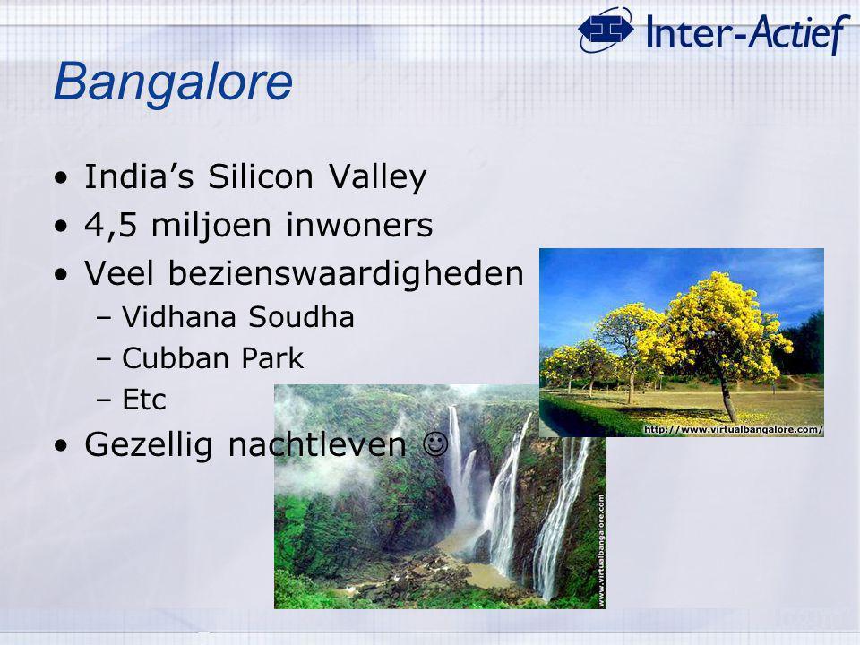 India's Silicon Valley 4,5 miljoen inwoners Veel bezienswaardigheden –Vidhana Soudha –Cubban Park –Etc Gezellig nachtleven Bangalore