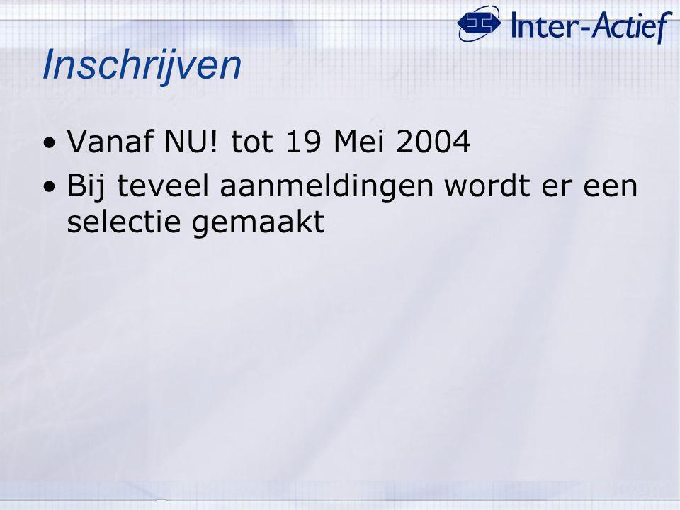 Inschrijven Vanaf NU! tot 19 Mei 2004 Bij teveel aanmeldingen wordt er een selectie gemaakt