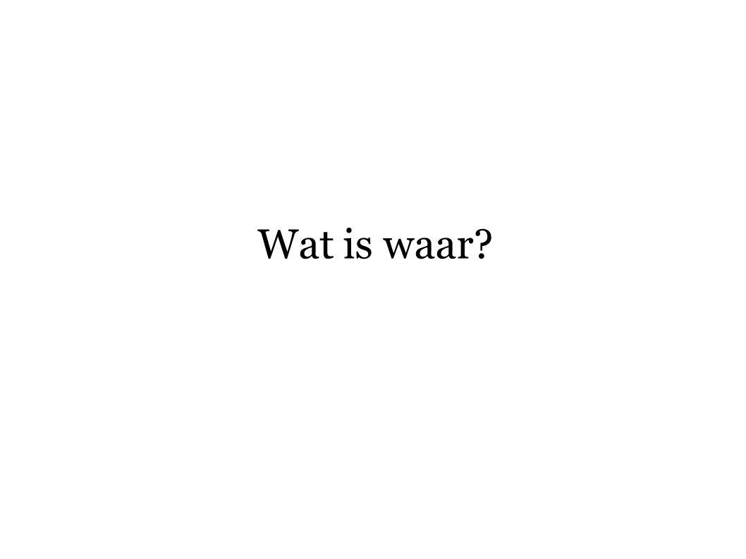 Wat is waar?