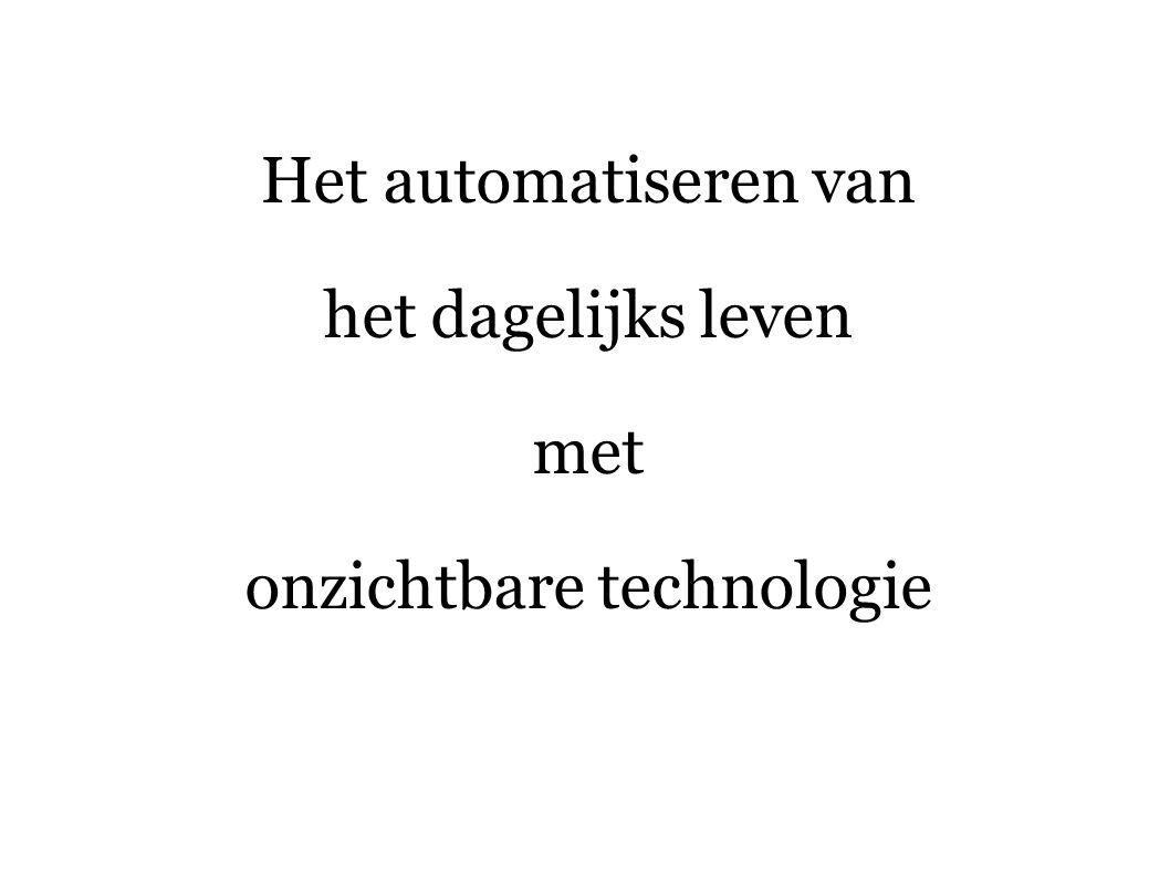 Het automatiseren van het dagelijks leven met onzichtbare technologie