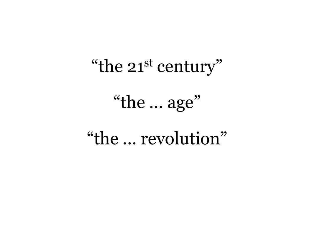 """the 21 st century"" ""the... age"" ""the... revolution"""