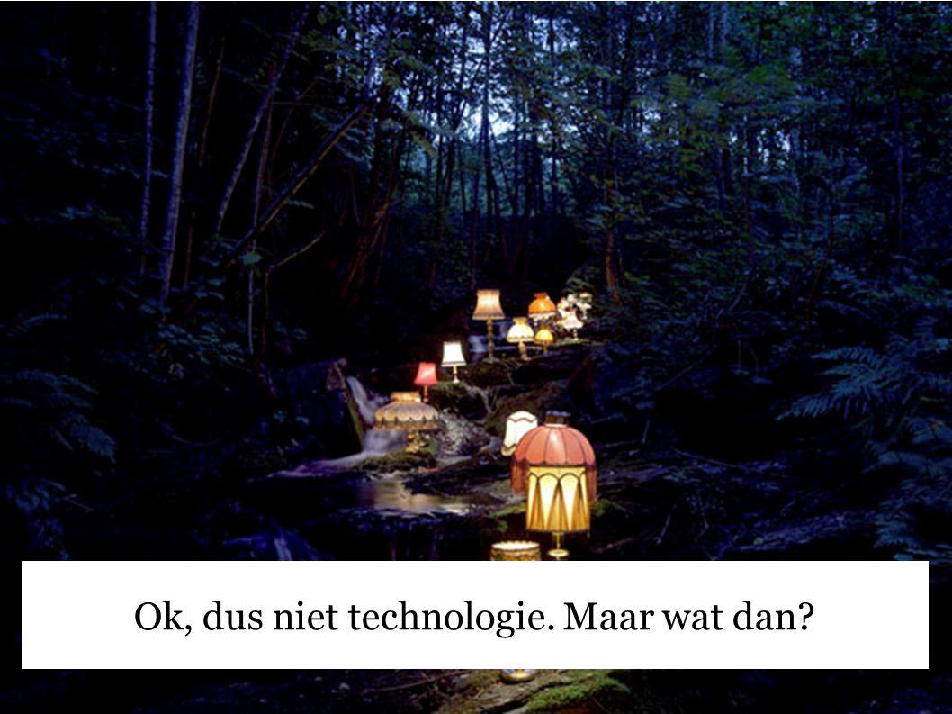 Ok, dus niet technologie. Maar wat dan?