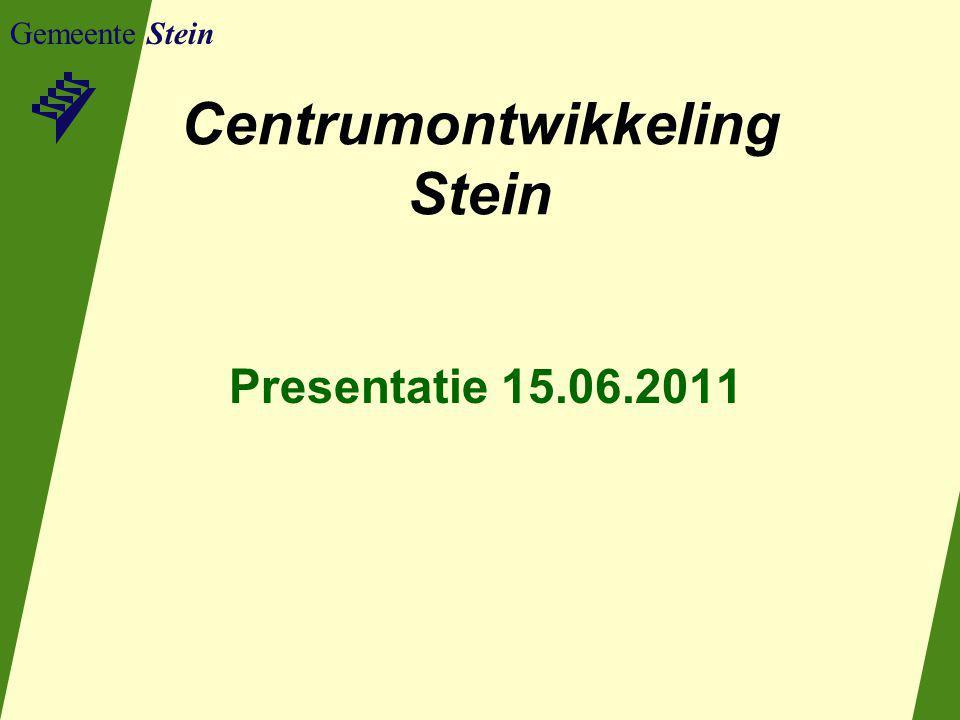 Gemeente Stein Centrumontwikkeling Stein Presentatie 15.06.2011