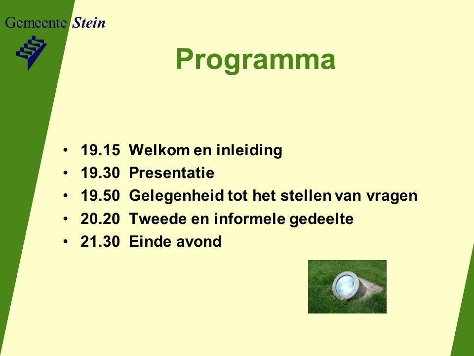 Gemeente Stein Programma 19.15 Welkom en inleiding 19.30 Presentatie 19.50 Gelegenheid tot het stellen van vragen 20.20 Tweede en informele gedeelte 21.30 Einde avond
