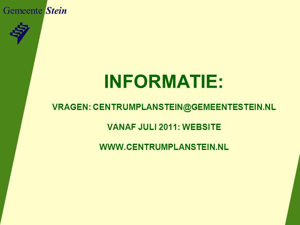 Gemeente Stein INFORMATIE: VRAGEN: CENTRUMPLANSTEIN@GEMEENTESTEIN.NL VANAF JULI 2011: WEBSITE WWW.CENTRUMPLANSTEIN.NL