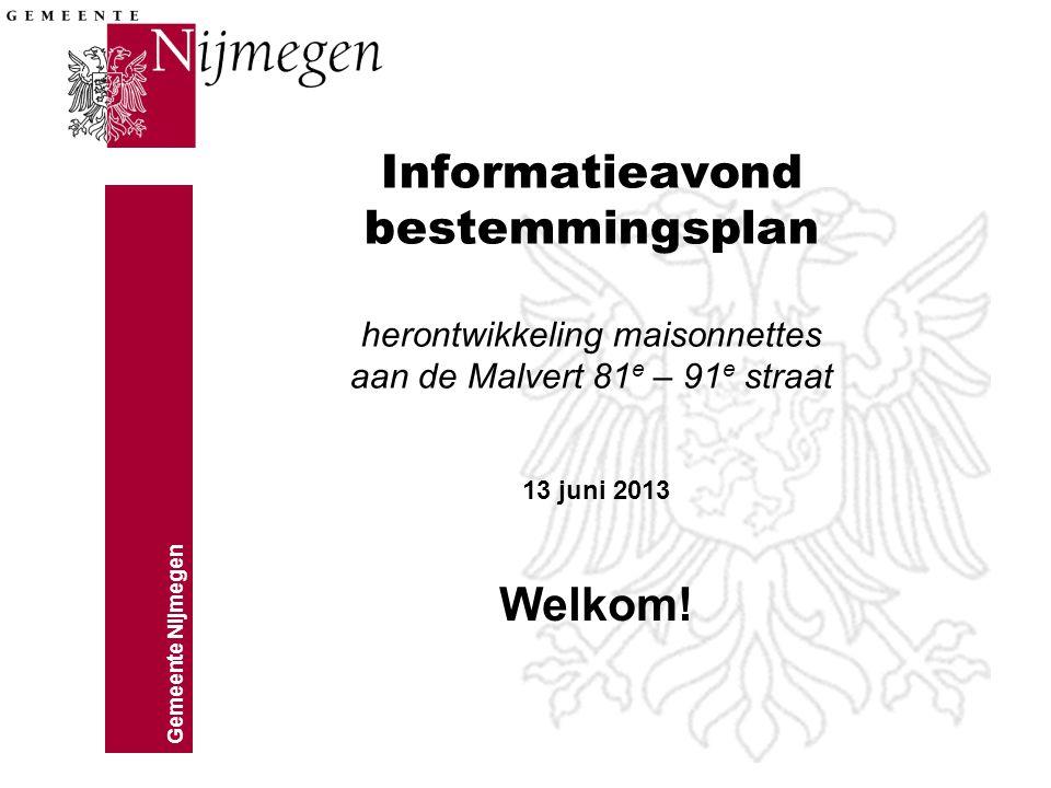Gemeente Nijmegen Informatieavond bestemmingsplan herontwikkeling maisonnettes aan de Malvert 81 e – 91 e straat 13 juni 2013 Welkom!