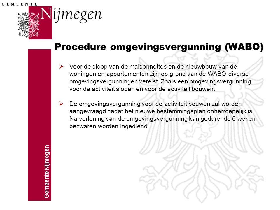 Gemeente Nijmegen Procedure omgevingsvergunning (WABO)  Voor de sloop van de maisonnettes en de nieuwbouw van de woningen en appartementen zijn op gr
