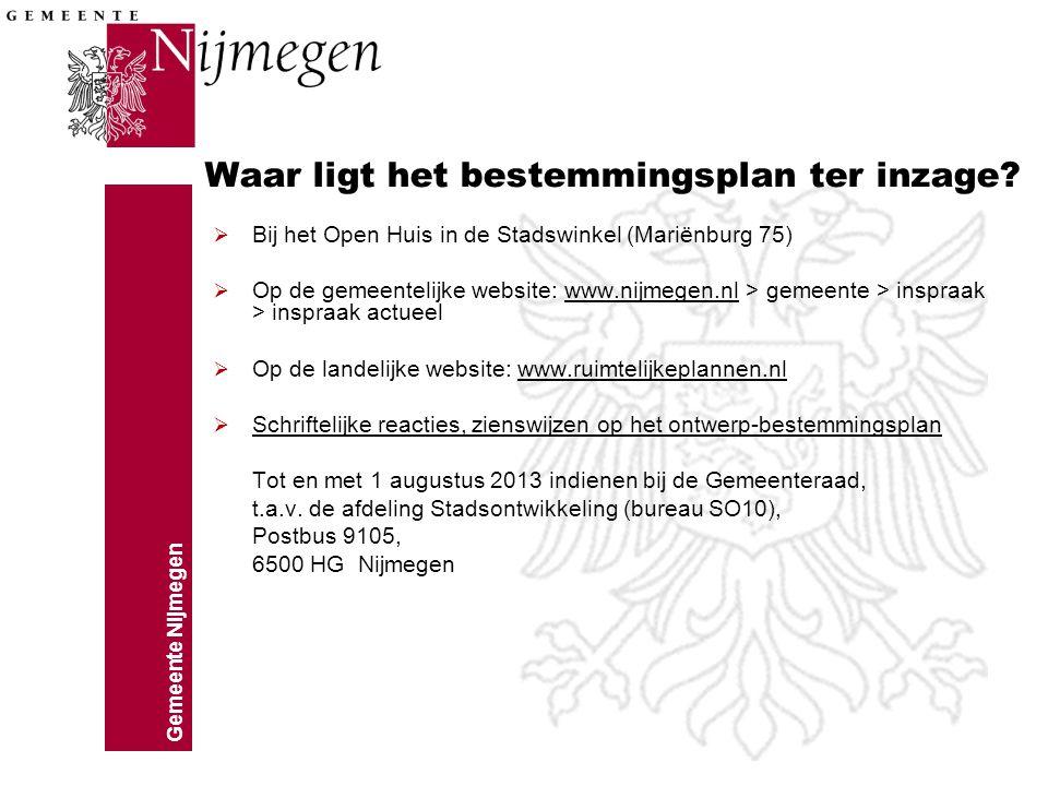 Gemeente Nijmegen Waar ligt het bestemmingsplan ter inzage?  Bij het Open Huis in de Stadswinkel (Mariënburg 75)  Op de gemeentelijke website: www.n