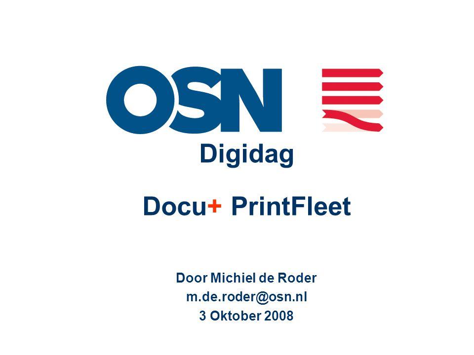 Digidag Docu+ PrintFleet Door Michiel de Roder m.de.roder@osn.nl 3 Oktober 2008