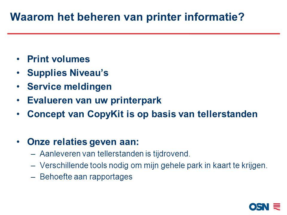Waarom het beheren van printer informatie? Print volumes Supplies Niveau's Service meldingen Evalueren van uw printerpark Concept van CopyKit is op ba