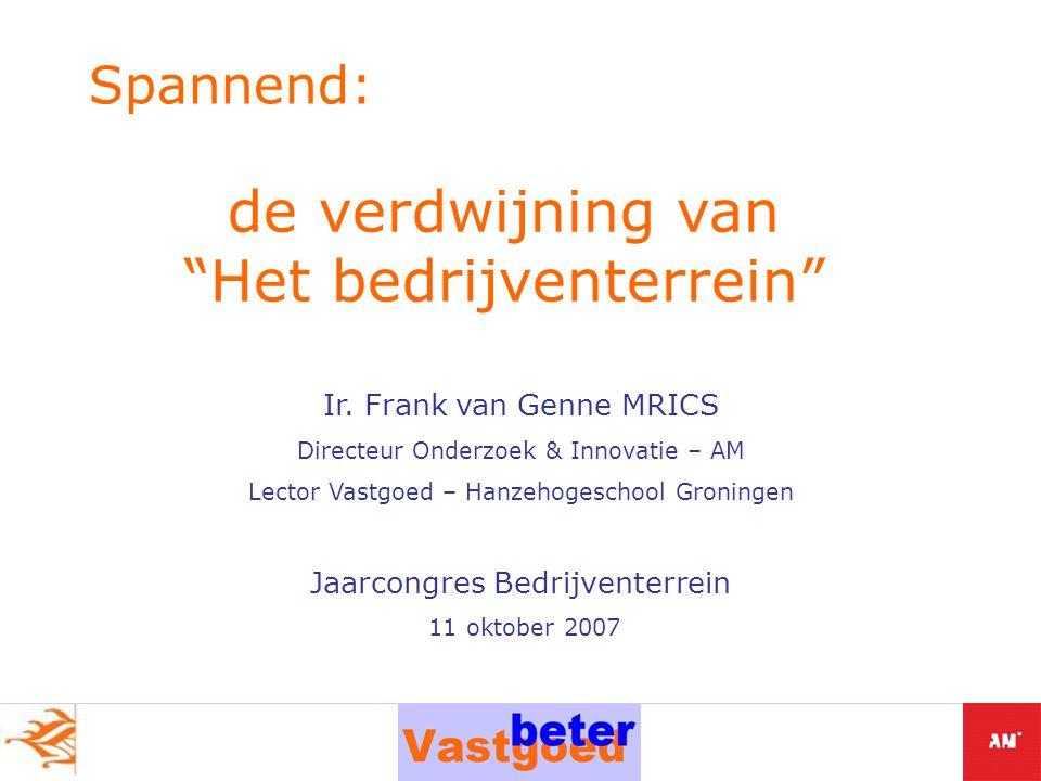 Ir. Frank van Genne MRICS Directeur Onderzoek & Innovatie – AM Lector Vastgoed – Hanzehogeschool Groningen Jaarcongres Bedrijventerrein 11 oktober 200