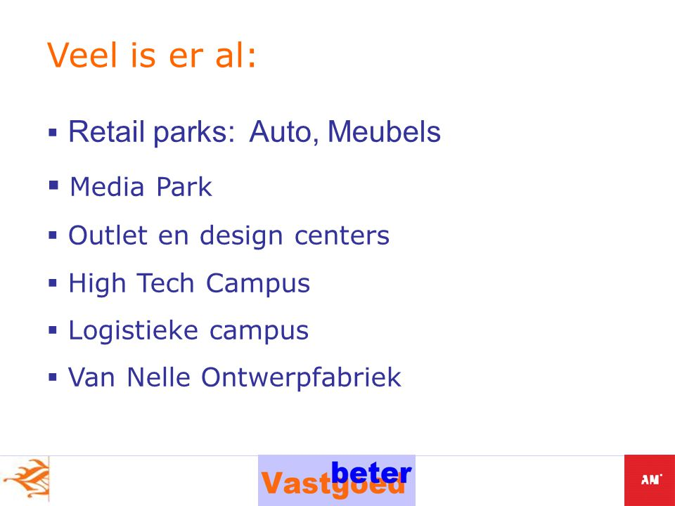  Retail parks: Auto, Meubels  Media Park  Outlet en design centers  High Tech Campus  Logistieke campus  Van Nelle Ontwerpfabriek Veel is er al: