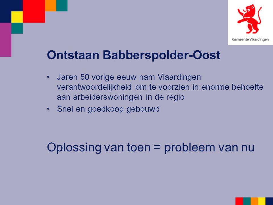 Ontstaan Babberspolder-Oost Jaren 50 vorige eeuw nam Vlaardingen verantwoordelijkheid om te voorzien in enorme behoefte aan arbeiderswoningen in de re