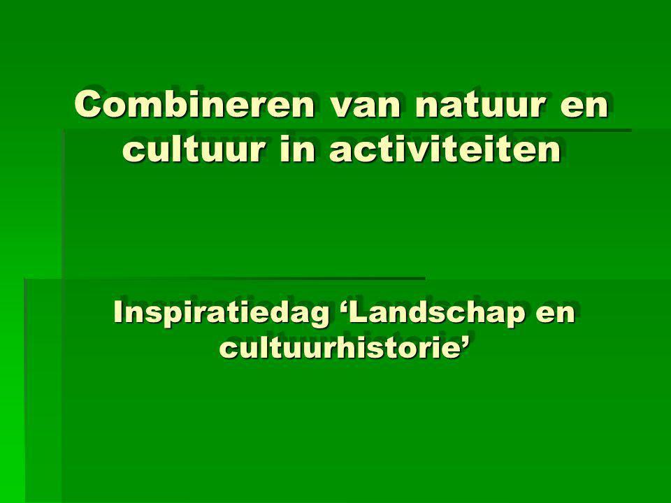 De presentatie Doel  Stimuleren natuur en cultuur te combineren in (publieks)activiteiten  Inspireren door de voorbeelden.