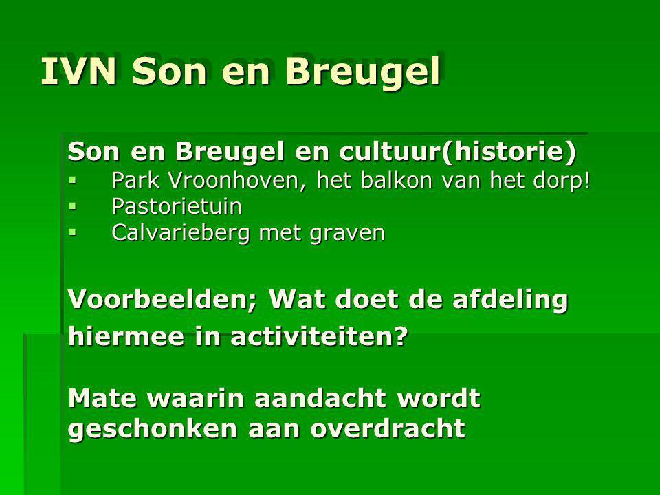 IVN Son en Breugel IVN Son en Breugel Son en Breugel en cultuur(historie)  Park Vroonhoven, het balkon van het dorp!  Pastorietuin  Calvarieberg me