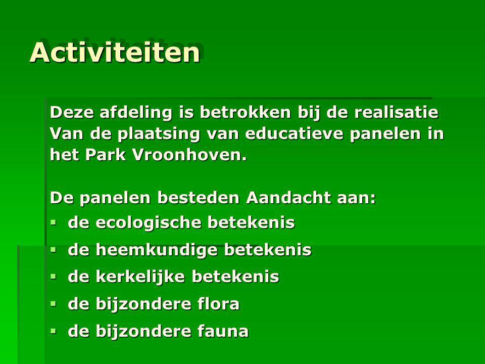 ActiviteitenActiviteiten Deze afdeling is betrokken bij de realisatie Van de plaatsing van educatieve panelen in het Park Vroonhoven. De panelen beste