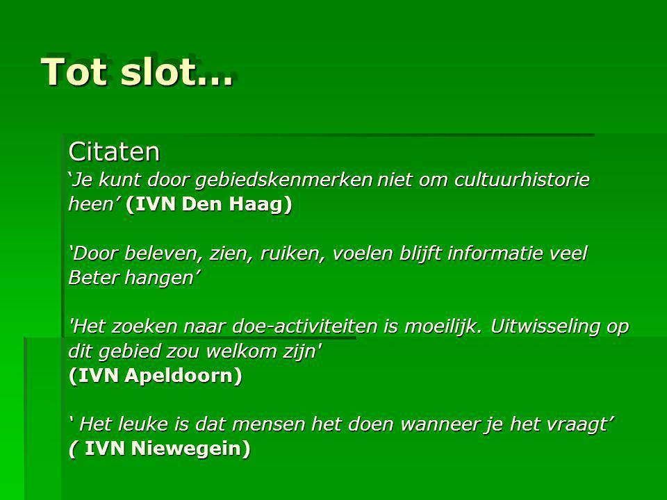 Tot slot… Citaten 'Je kunt door gebiedskenmerken niet om cultuurhistorie heen' (IVN Den Haag) 'Door beleven, zien, ruiken, voelen blijft informatie ve