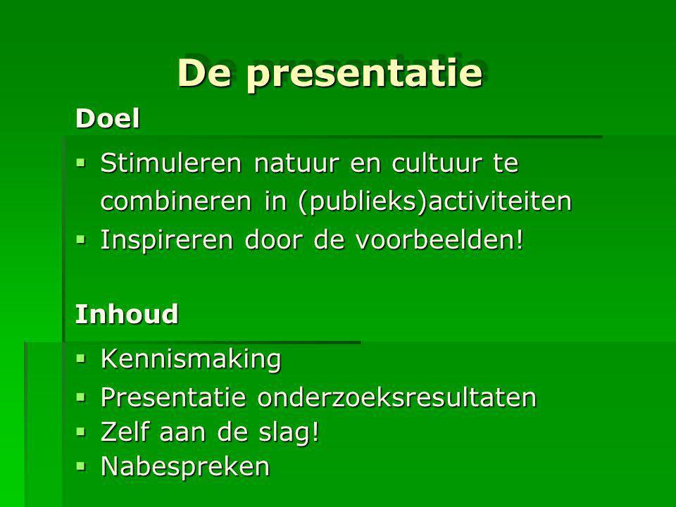 De presentatie Doel  Stimuleren natuur en cultuur te combineren in (publieks)activiteiten  Inspireren door de voorbeelden! Inhoud  Kennismaking  P