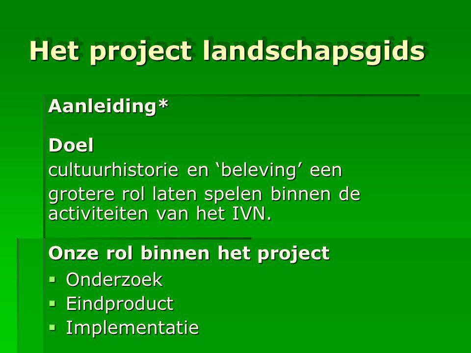 Het project landschapsgids Aanleiding*Doel cultuurhistorie en 'beleving' een grotere rol laten spelen binnen de activiteiten van het IVN. Onze rol bin