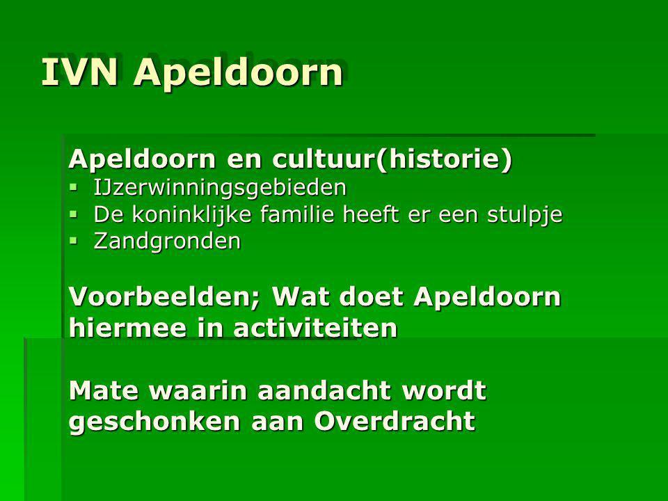 IVN Apeldoorn IVN Apeldoorn Apeldoorn en cultuur(historie)  IJzerwinningsgebieden  De koninklijke familie heeft er een stulpje  Zandgronden Voorbee