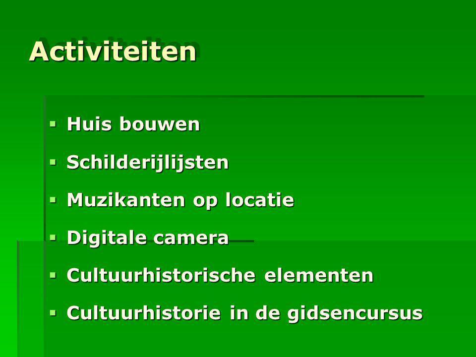 ActiviteitenActiviteiten  Huis bouwen  Schilderijlijsten  Muzikanten op locatie  Digitale camera  Cultuurhistorische elementen  Cultuurhistorie