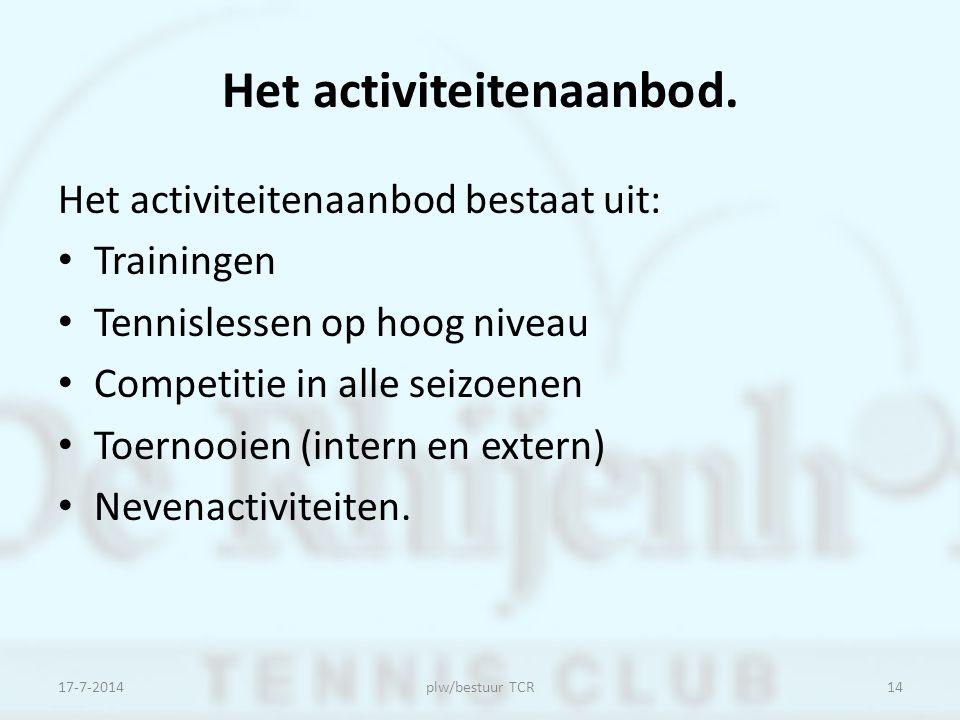 Het activiteitenaanbod. Het activiteitenaanbod bestaat uit: Trainingen Tennislessen op hoog niveau Competitie in alle seizoenen Toernooien (intern en