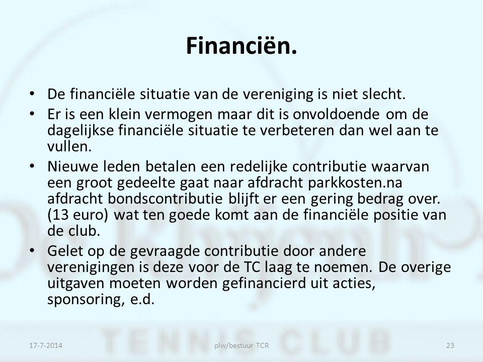 Financiën. De financiële situatie van de vereniging is niet slecht. Er is een klein vermogen maar dit is onvoldoende om de dagelijkse financiële situa