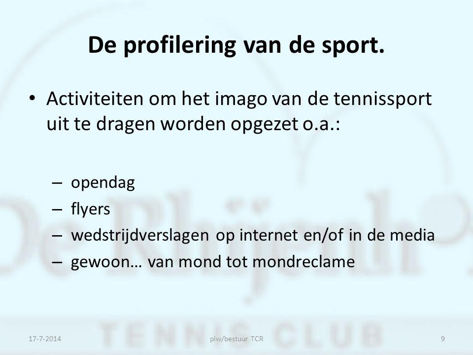 De profilering van de sport. Activiteiten om het imago van de tennissport uit te dragen worden opgezet o.a.: – opendag – flyers – wedstrijdverslagen o
