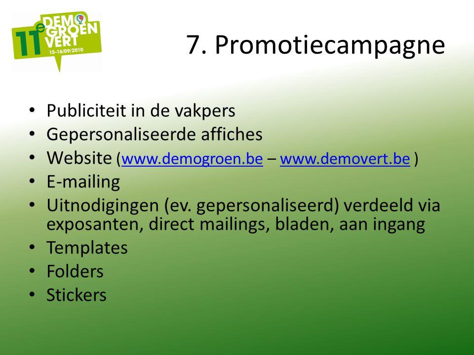 7. Promotiecampagne Publiciteit in de vakpers Gepersonaliseerde affiches Website (www.demogroen.be – www.demovert.be )www.demogroen.bewww.demovert.be