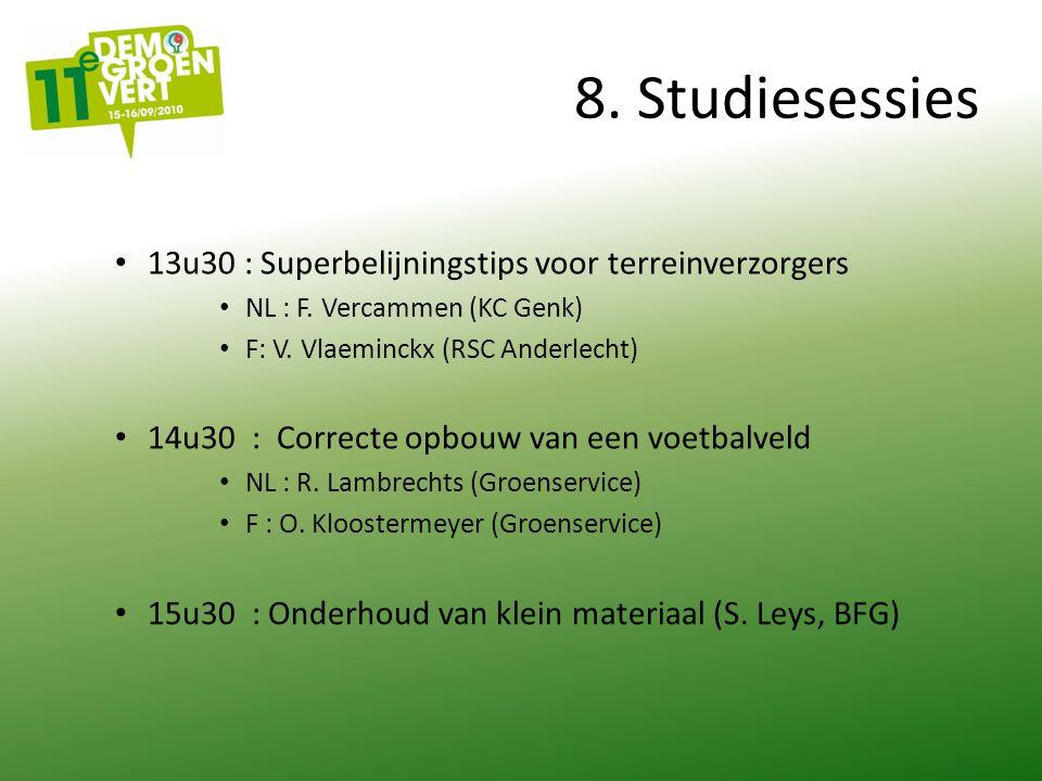 8. Studiesessies 13u30 : Superbelijningstips voor terreinverzorgers NL : F. Vercammen (KC Genk) F: V. Vlaeminckx (RSC Anderlecht) 14u30 : Correcte opb