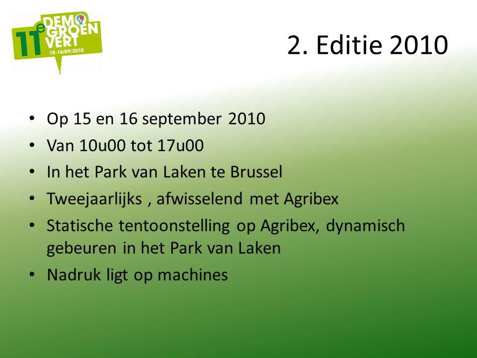 2. Editie 2010 Op 15 en 16 september 2010 Van 10u00 tot 17u00 In het Park van Laken te Brussel Tweejaarlijks, afwisselend met Agribex Statische tentoo