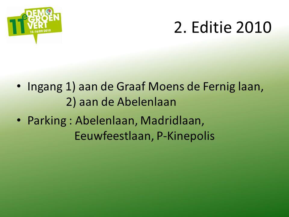 2. Editie 2010 Ingang 1) aan de Graaf Moens de Fernig laan, 2) aan de Abelenlaan Parking : Abelenlaan, Madridlaan, Eeuwfeestlaan, P-Kinepolis