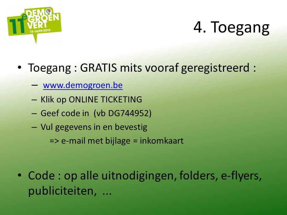 4. Toegang Toegang : GRATIS mits vooraf geregistreerd : – www.demogroen.be www.demogroen.be – Klik op ONLINE TICKETING – Geef code in (vb DG744952) –