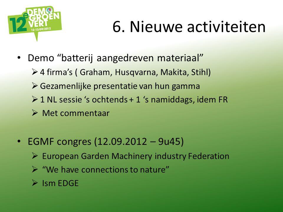 """6. Nieuwe activiteiten Demo """"batterij aangedreven materiaal""""  4 firma's ( Graham, Husqvarna, Makita, Stihl)  Gezamenlijke presentatie van hun gamma"""