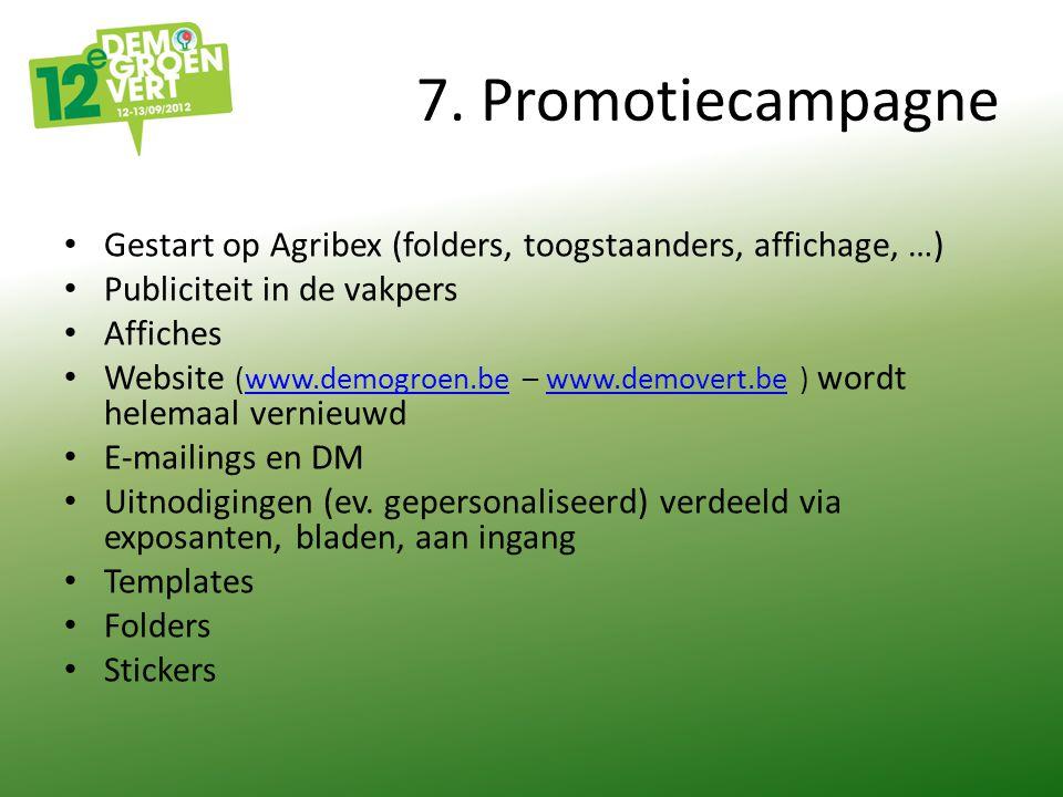 7. Promotiecampagne Gestart op Agribex (folders, toogstaanders, affichage, …) Publiciteit in de vakpers Affiches Website (www.demogroen.be – www.demov