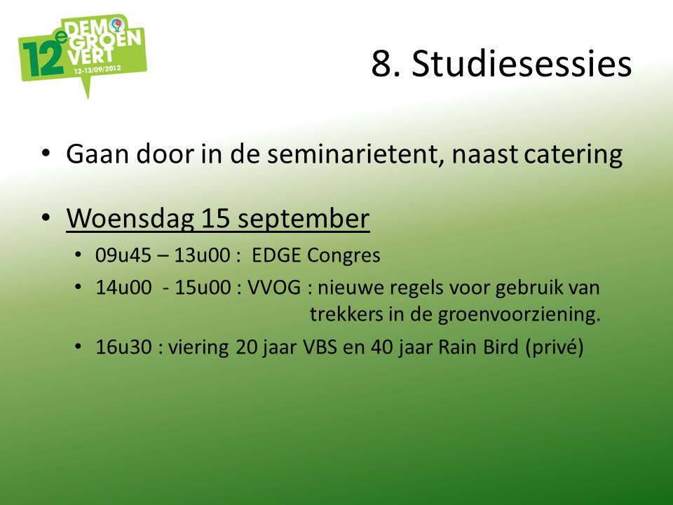 8. Studiesessies Gaan door in de seminarietent, naast catering Woensdag 15 september 09u45 – 13u00 : EDGE Congres 14u00 - 15u00 : VVOG : nieuwe regels