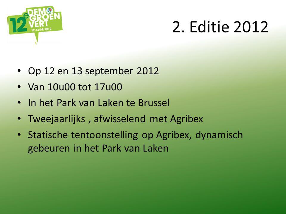 2. Editie 2012 Op 12 en 13 september 2012 Van 10u00 tot 17u00 In het Park van Laken te Brussel Tweejaarlijks, afwisselend met Agribex Statische tentoo