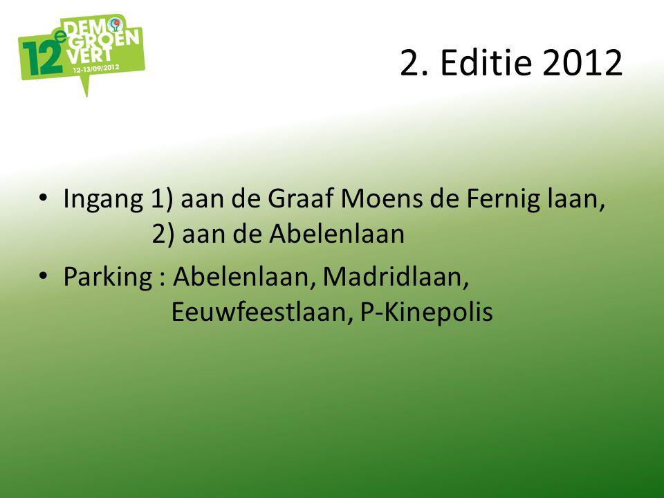 2. Editie 2012 Ingang 1) aan de Graaf Moens de Fernig laan, 2) aan de Abelenlaan Parking : Abelenlaan, Madridlaan, Eeuwfeestlaan, P-Kinepolis