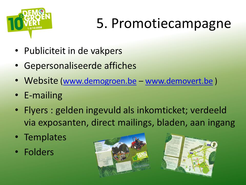 5. Promotiecampagne Publiciteit in de vakpers Gepersonaliseerde affiches Website (www.demogroen.be – www.demovert.be )www.demogroen.bewww.demovert.be