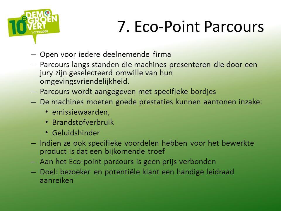 7. Eco-Point Parcours – Open voor iedere deelnemende firma – Parcours langs standen die machines presenteren die door een jury zijn geselecteerd omwil