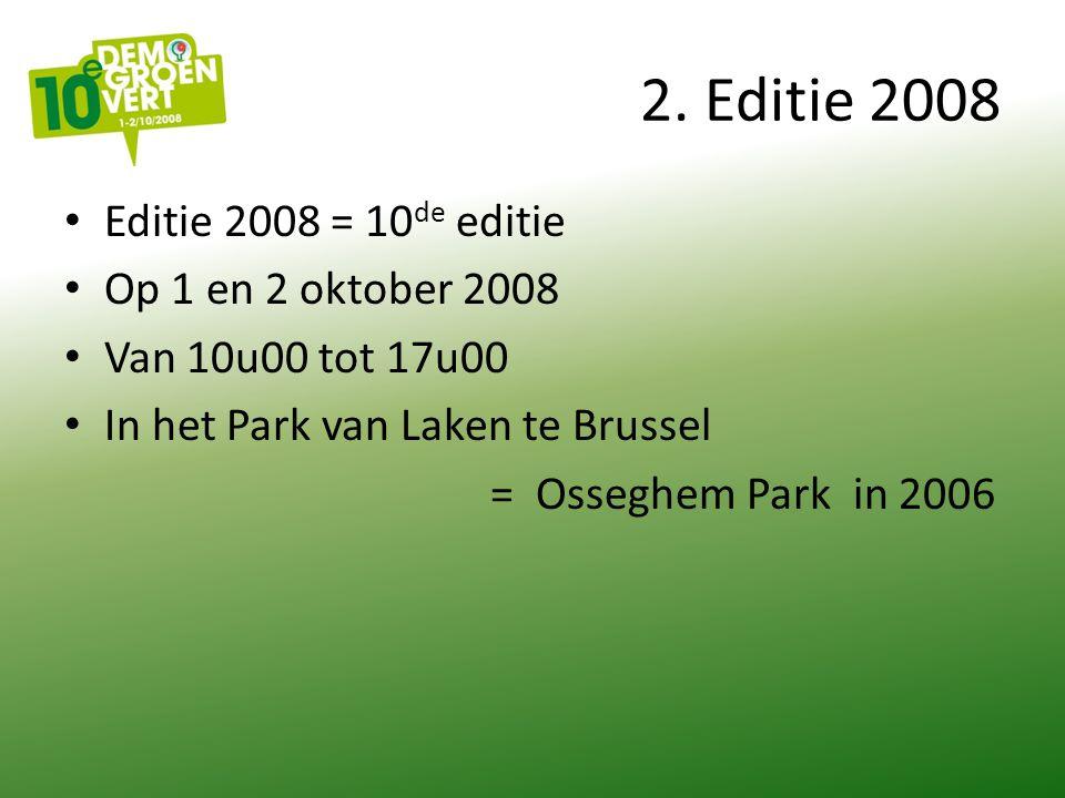 2. Editie 2008 Editie 2008 = 10 de editie Op 1 en 2 oktober 2008 Van 10u00 tot 17u00 In het Park van Laken te Brussel = Osseghem Park in 2006