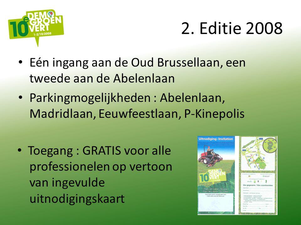 2. Editie 2008 Eén ingang aan de Oud Brussellaan, een tweede aan de Abelenlaan Parkingmogelijkheden : Abelenlaan, Madridlaan, Eeuwfeestlaan, P-Kinepol
